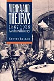 Beller, Steven: Vienna and the Jews, 1867-1938: A Cultural History