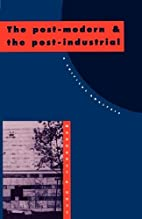 The Post-Modern and the Post-Industrial: A…