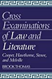 Thomas, Brook: Cross-Examinations of Law and Literature: Cooper, Hawthorne, Stowe, and Melville (Cambridge Studies in American Literature and Culture)