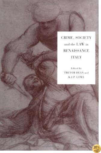 Crime, Society and the Law in Renaissance Italy
