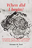 Ford, Norman M.: When Did I Begin: Conception of the Human Individual in History, Philosophy and Science
