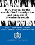 Rowe, Patrick J.: Who Manual for the Standardized Investigation and Diagnosis of the Infertile Couple