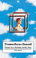Prometheus Bound: Science in a Dynamic…