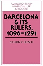 Barcelona and Its Rulers, 1096-1291 by…