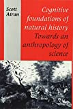 Atran, Scott: Cognitive Foundations of Natural History: Towards an Anthropology of Science