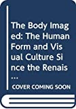 Pointon, Marcia: The Body Imaged: The Human Form and Visual Culture Since the Renaissance