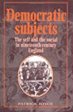 Joyce, Patrick: Democratic Subjects: The Self and the Social in Nineteenth-Century England