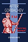 White, Stephen: After Gorbachev (Cambridge Russian Paperbacks)