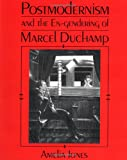 Jones, Amelia: Postmodernism and the En-Gendering of Marcel Duchamp