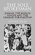 The Sole Spokesman by Ayesha Jalal