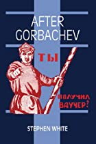 After Gorbachev (Cambridge Russian…