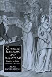 Richardson, Alan: Literature, Education, and Romanticism: Reading As Social Practice, 1780-1832