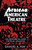 Hay, Samuel A.: African American Theatre: A Historical and Critical Analysis
