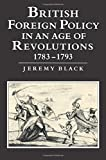 Black, Jeremy: British Foreign Policy in an Age of Revolutions, 1783-1793