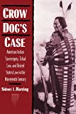 Harring, Sidney L.: Crow Dog's Case : American Indian Sovereignty, Tribal Law, and United States Law in the Nineteenth Century