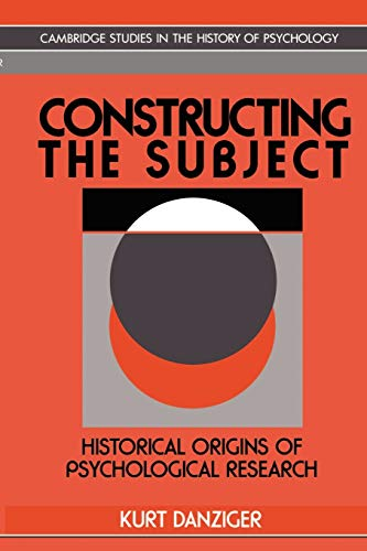 constructing-the-subject-historical-origins-of-psychological-research-cambridge-studies-in-the-history-of-psychology