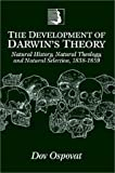 Ospovat, Dov: The Development of Darwin&#39;s Theory: Natural History, Natural Theology, and Natural Selection, 1838-1859