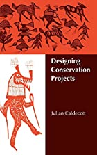 Designing Conservation Projects: People and…