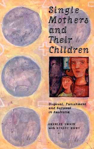 single-mothers-and-their-children-disposal-punishment-and-survival-in-australia-studies-in-australian-history