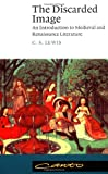 Lewis, C. S.: The Discarded Image: An Introduction to Medieval and Renaissance Literature