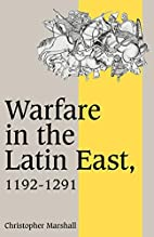 Warfare in the Latin East, 1192-1291 by…