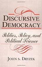 Discursive Democracy: Politics, Policy, and…