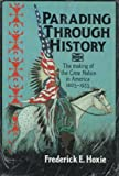 Hoxie, Frederick E.: Parading Through History: The Making of the Crow Nation in America, 1805-1935