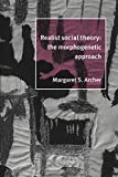 Archer, Margaret S.: Realist Social Theory: The Morphogenetic Approach