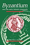 Walter E. Kaegi: Byzantium and the Early Islamic Conquests