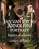 Seidel, Linda: Jan Van Eyck's Arnolfini Portrait: Stories of an Icon