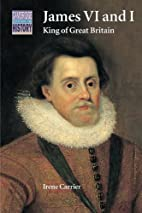 James VI and I by Irene Carrier