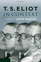 T. S. Eliot in Context (Literature in…