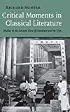 Hunter, Richard: Critical Moments in Classical Literature: Studies in the Ancient View of Literature and its Uses
