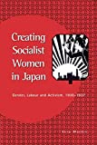 Vera Mackie: Creating Socialist Women in Japan: Gender, Labour and Activism, 1900-1937