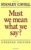 Cavell, Stanley: Must We Mean What We Say?: A Book of Essays