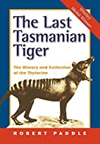 The Last Tasmanian Tiger: The History and…