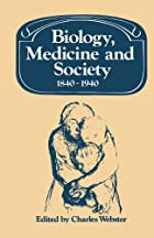 Biology, Medicine and Society, 1840-1940 by…