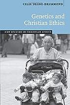 Genetics and Christian Ethics by Celia…