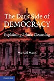 Mann, Michael: The Dark Side of Democracy: Explaining Ethnic Cleansing
