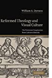 Dyrness, William A.: Reformed Theology and Visual Culture: The Protestant Imagination from Calvin to Edwards