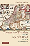 Parker, Geoffrey: The Army of Flanders and the Spanish Road, 1567-1659: The Logistics of Spanish Victory and Defeat in the Low Countries&#39; Wars