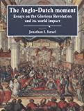 Israel, Jonathan L.: The Anglo-Dutch Moment: Essays on the Glorious Revolution and Its World Impact
