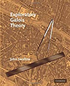 Exploratory Galois Theory by John Swallow