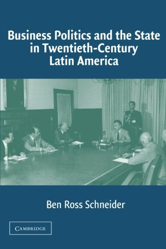 business-politics-and-the-state-in-twentieth-century-latin-america