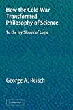 Reisch, George: How The Cold War Transformed Philosophy Of Science: To The Icy Slopes Of Logic