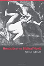 Homicide in the Biblical World by Pamela…