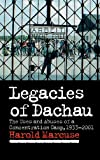 Marcuse, Harold: Legacies of Dachau: The Uses and Abuses of a Concentration Camp, 1933-2001