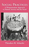 Schatzki, Theodore R.: Social Practices: A Wittgensteinian Approach to Human Activity and the Social