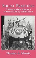 Social Practices: A Wittgensteinian Approach…