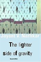 The Lighter Side of Gravity by Jayant Vishnu…